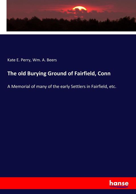The old Burying Ground of Fairfield, Conn als B...