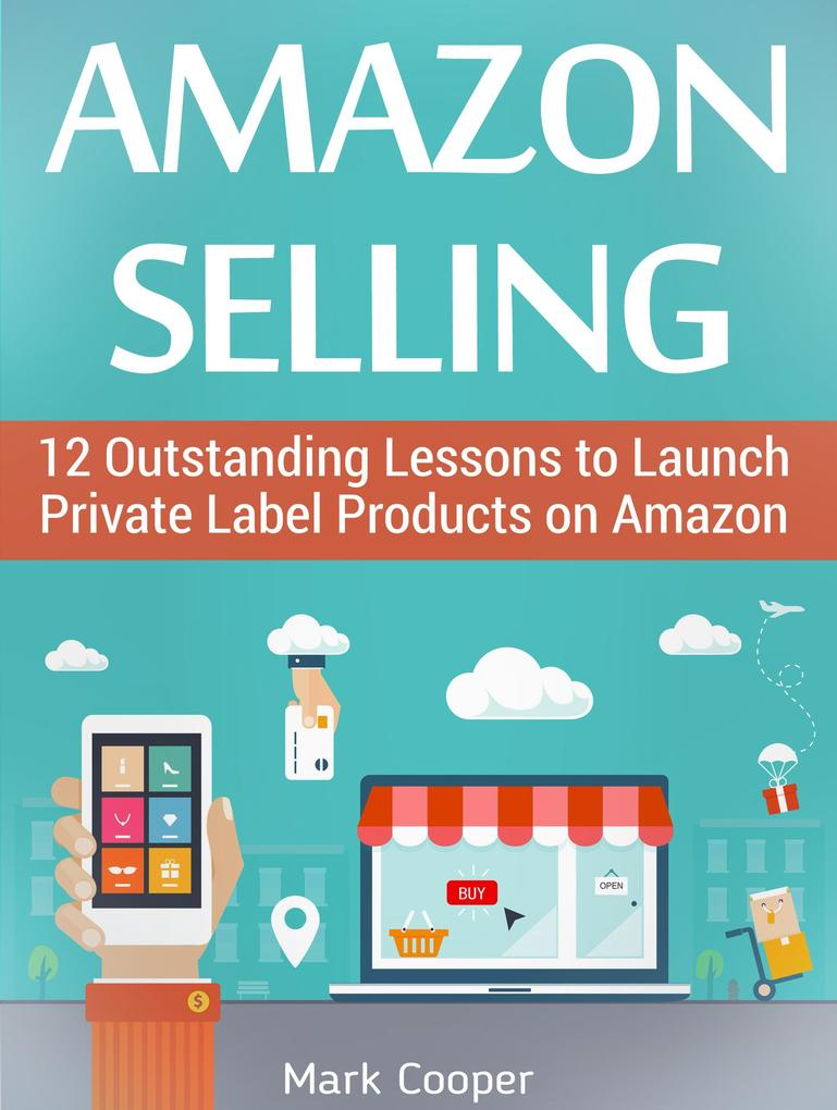 Amazon Selling: 12 Outstanding Lessons to Launc...