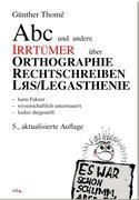 ABC und andere Irrtümer über Orthographie, Rechtschreiben, LRS/Legasthenie