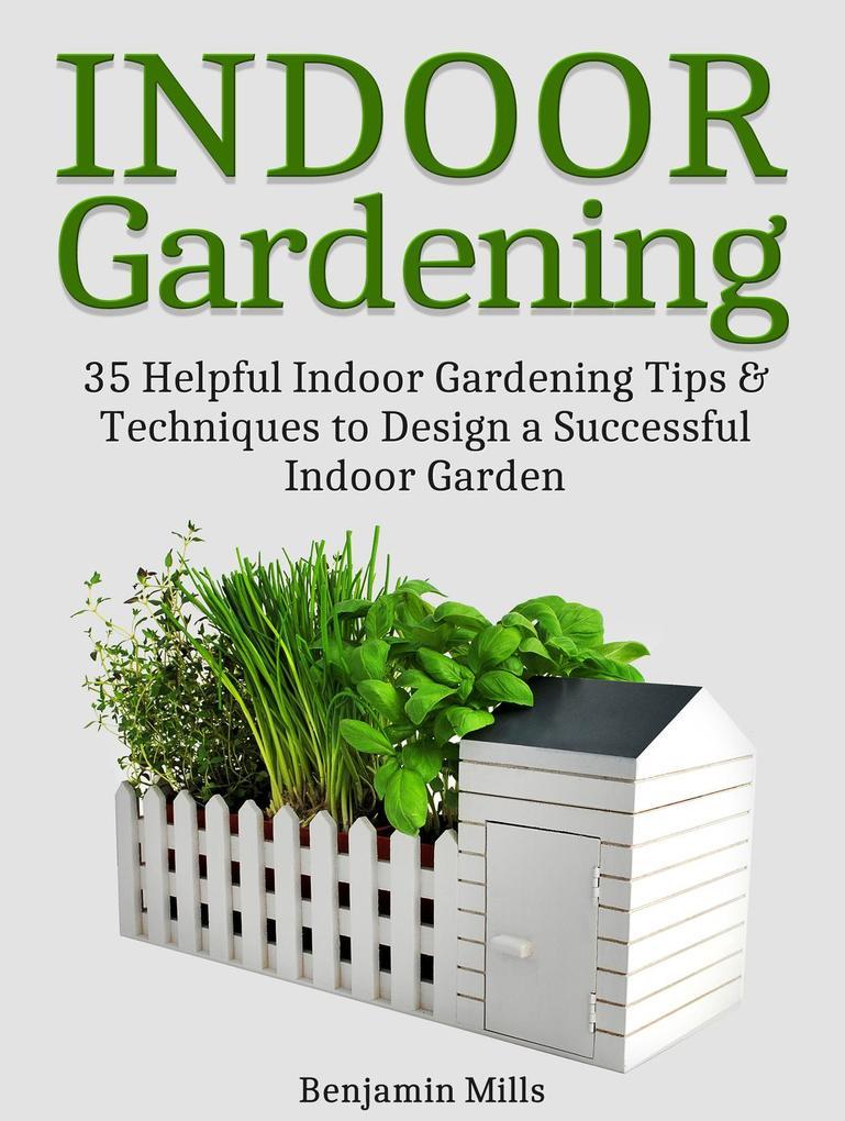 Indoor Gardening: 35 Helpful Indoor Gardening T...