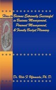 How to Become Extremely Successful in Business Management, Personal Management, and Family Budget Planning