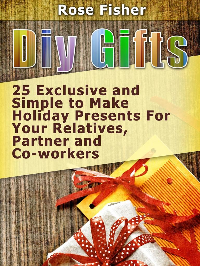 Diy Gifts: 25 Exclusive and Simple to Make Holi...