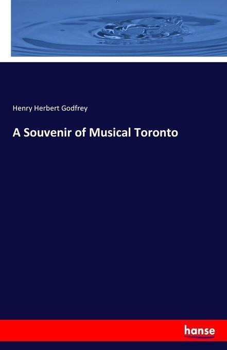 A Souvenir of Musical Toronto als Buch von Henr...