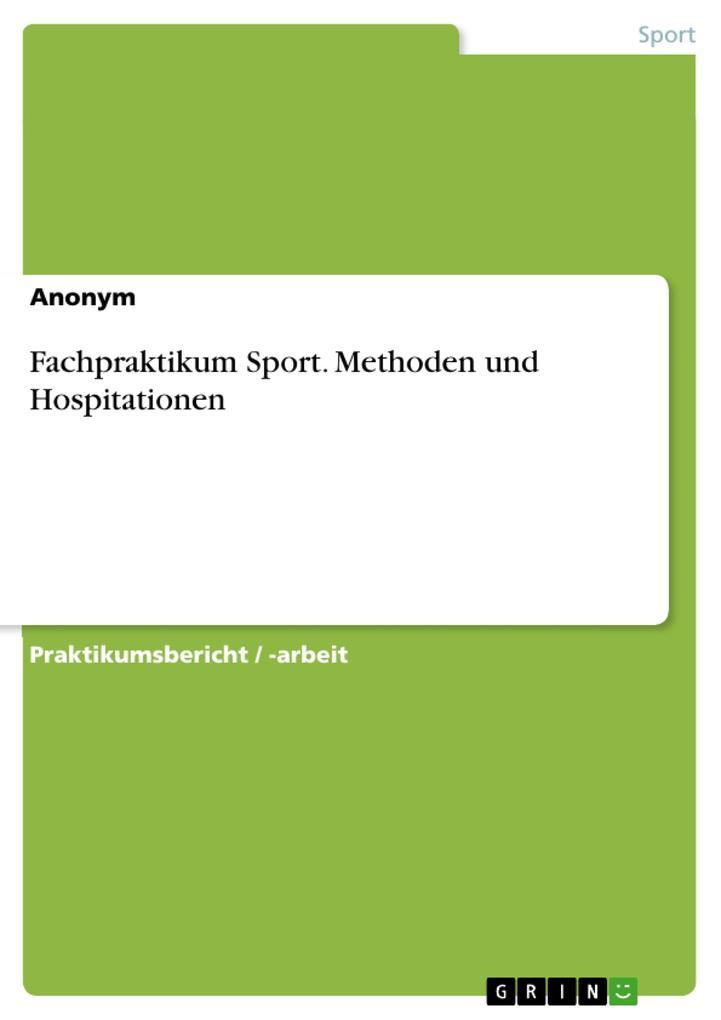 Fachpraktikum Sport. Methoden und Hospitationen...