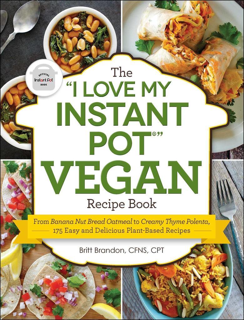 The I Love My Instant Pot® Vegan Recipe Book al...
