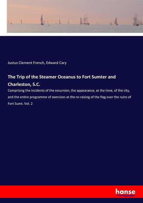 The Trip of the Steamer Oceanus to Fort Sumter ...