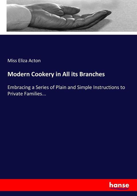 Modern Cookery in All its Branches als Buch von...