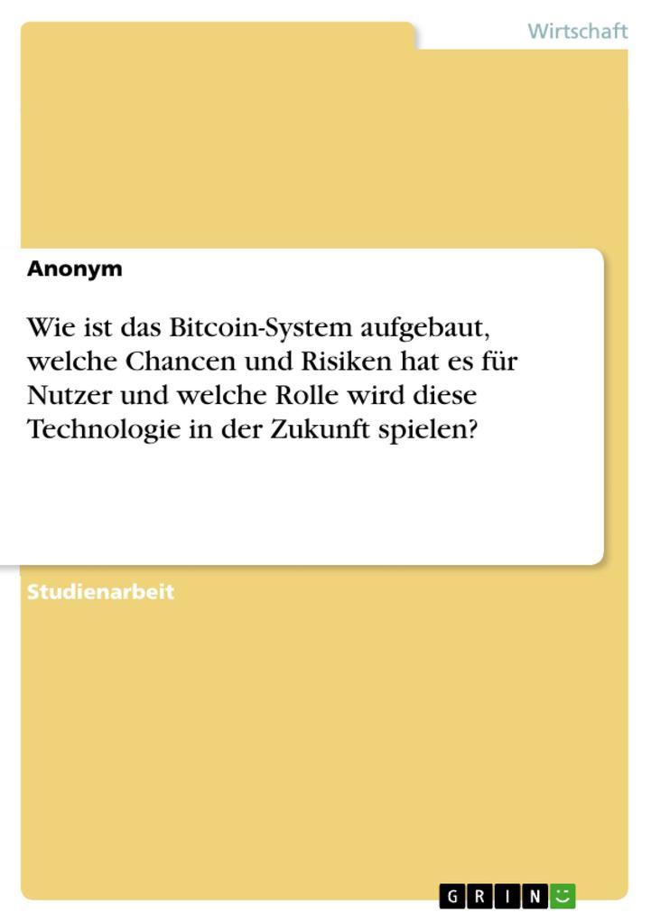 Wie ist das Bitcoin-System aufgebaut, welche Ch...