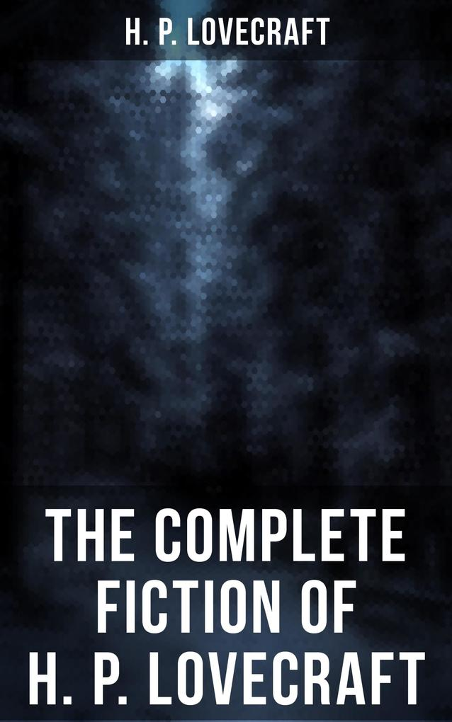 The Complete Fiction of H. P. Lovecraft: At the...
