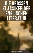 Die großen Klassiker der englischen Literatur - Über 40 Titel in einem Band (Vollständige deutsche Ausgaben)