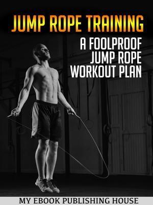 Jump Rope Training: A Foolproof Jump Rope Worko...