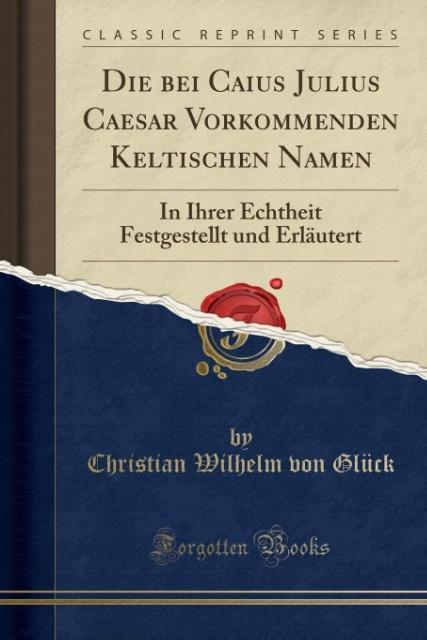 Die bei Caius Julius Caesar Vorkommenden Keltis...