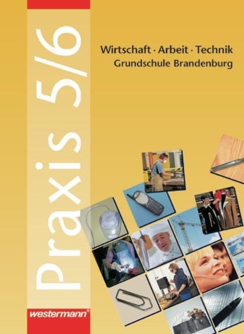 Praxis 5/6.Wirtschaft/Arbeit/Technik. Grundschu...
