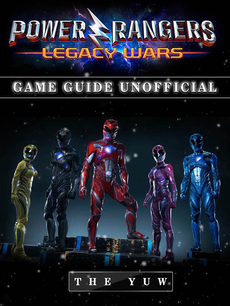Power Rangers Legacy Wars Game Guide Unofficial...