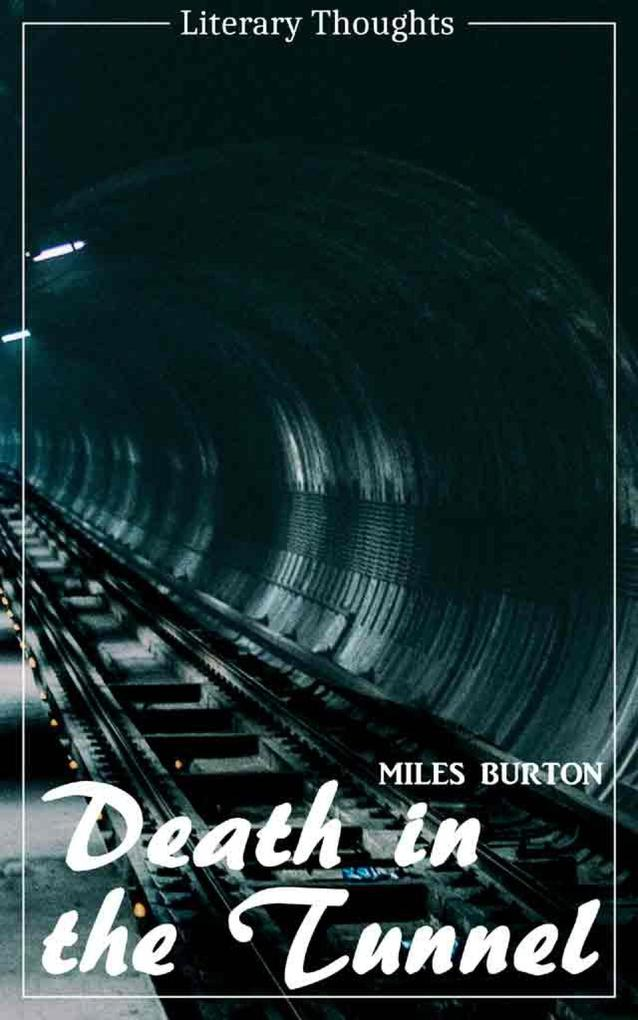 Death in the Tunnel (Miles Burton) (Literary Thoughts Edition) als eBook