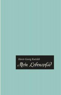 Mein Lebenspfad als Buch von Horst-Georg Kutzleb