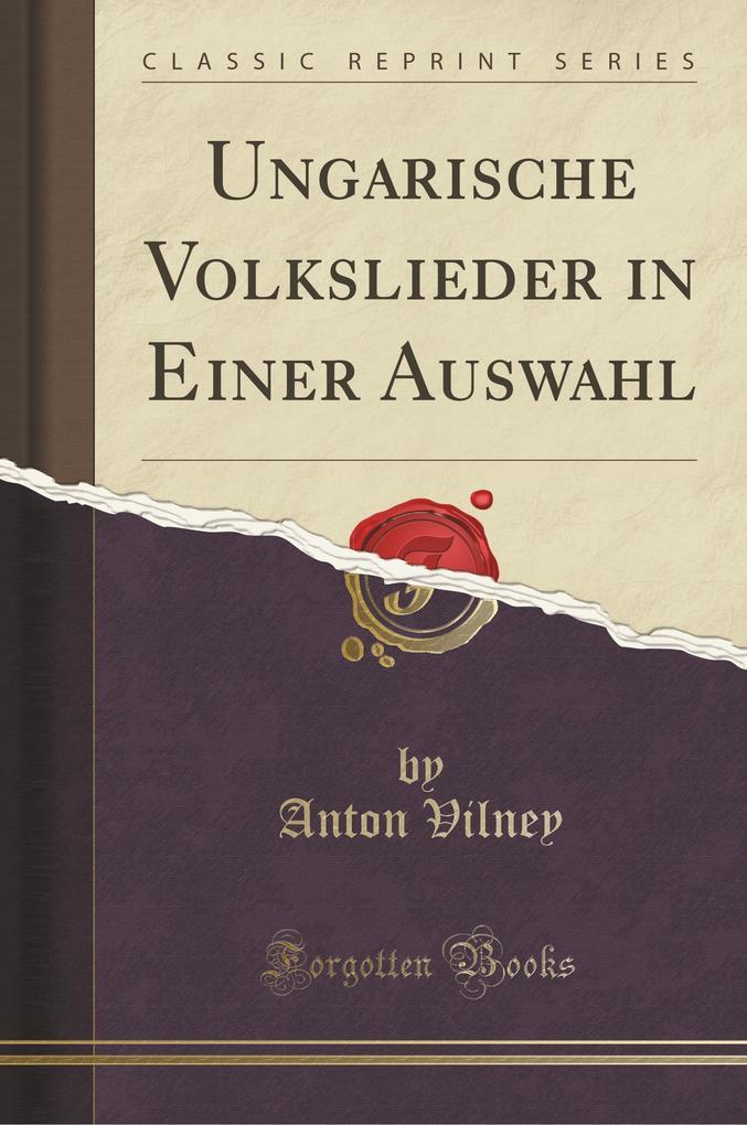 Ungarische Volkslieder in Einer Auswahl (Classic Reprint) als Buch von Anton Vilney - Anton Vilney