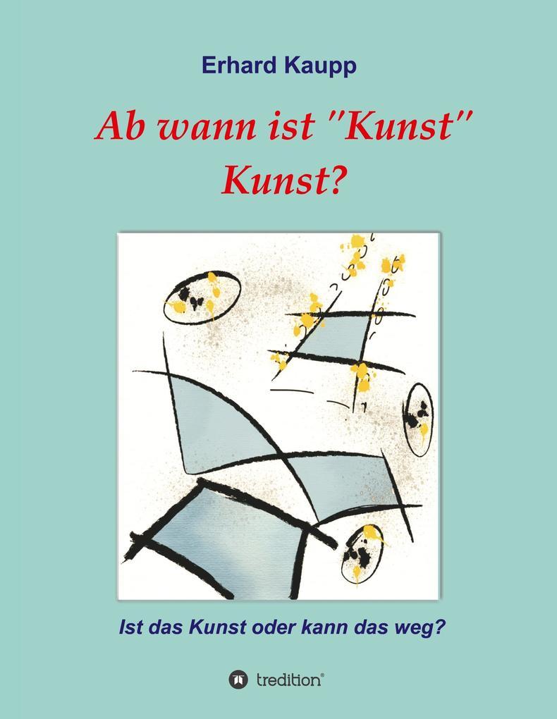 Ab wann ist Kunst Kunst? als Buch von Erhard Kaupp