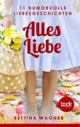 Alles Liebe: 11 humorvolle Liebesgeschichten (Humor)
