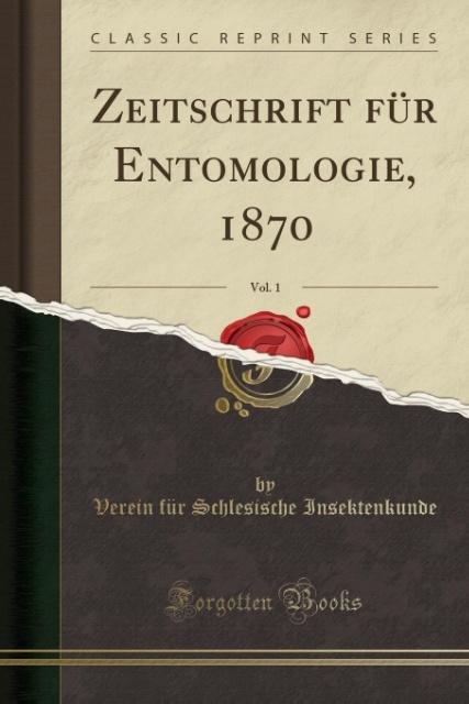 Zeitschrift für Entomologie, 1870, Vol. 1 (Clas...
