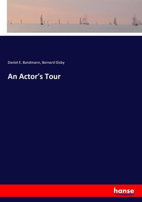 An Actor´s Tour als Buch von Daniel E. Bandmann...
