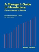 A Manager's Guide to Newsletters: Communicating for Results