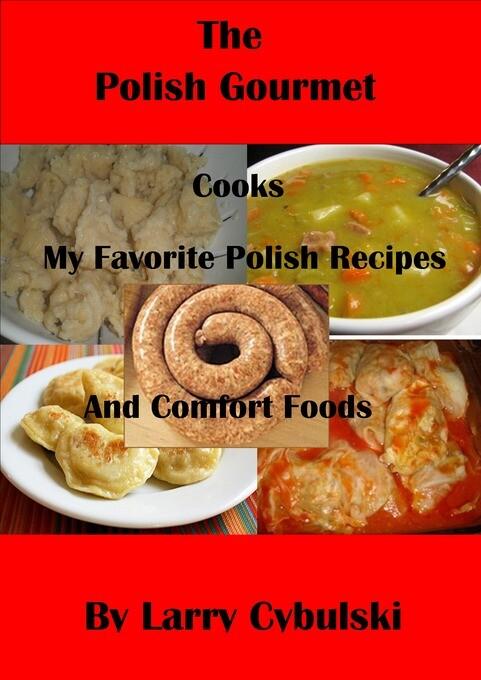 The Polish Gourmet Cooks My Favorite Polish Rec...