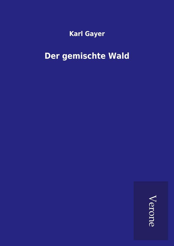 Der gemischte Wald als Buch von Karl Gayer