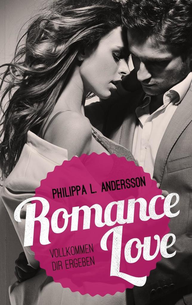 Romance Love - Vollkommen dir ergeben als Buch
