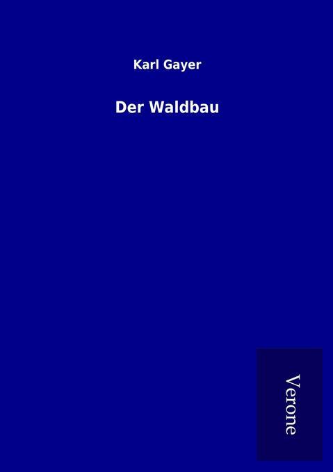 Der Waldbau als Buch von Karl Gayer