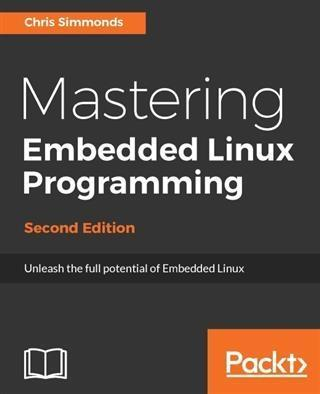 Mastering Embedded Linux Programming - Second E...