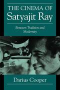 The Cinema of Satyajit Ray: Between Tradition and Modernity