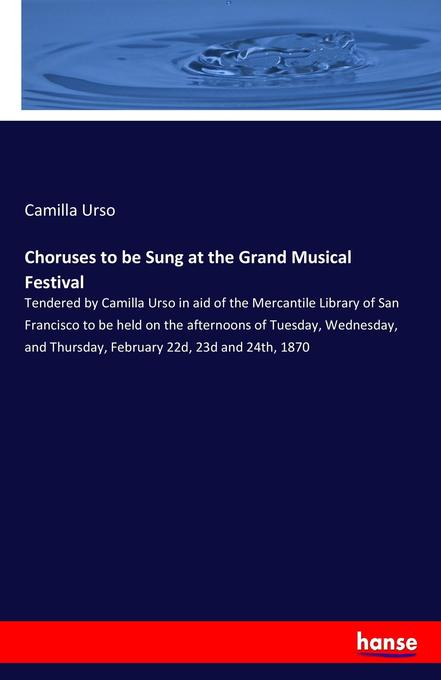 Choruses to be Sung at the Grand Musical Festiv...