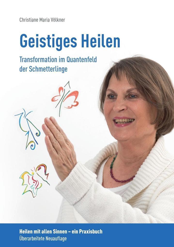 Geistiges Heilen - Transformation im Quantenfeld der Schmetterlinge als eBook