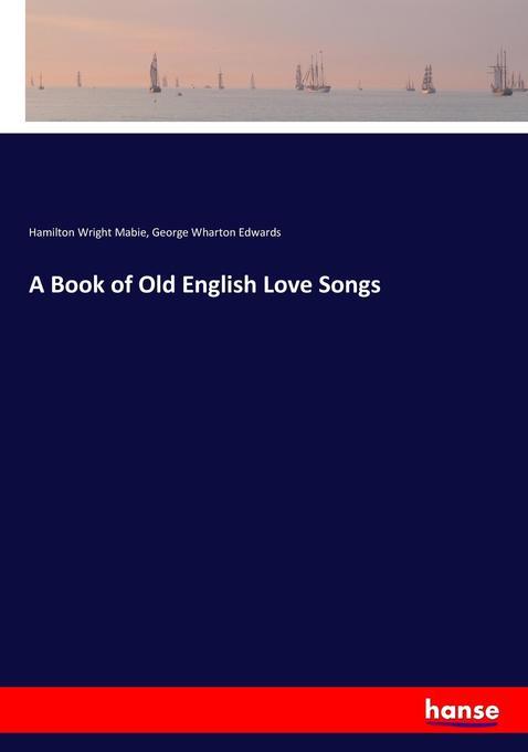 A Book of Old English Love Songs als Buch von H...
