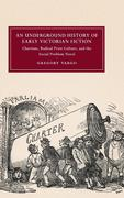 An Underground History of Early Victorian Fiction: Chartism, Radical Print Culture, and the Social Problem Novel