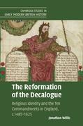 The Reformation of the Decalogue: Religious Identity and the Ten Commandments in England, C.1485-1625