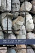 Memory Laws, Memory Wars: The Politics of the Past in Europe and Russia