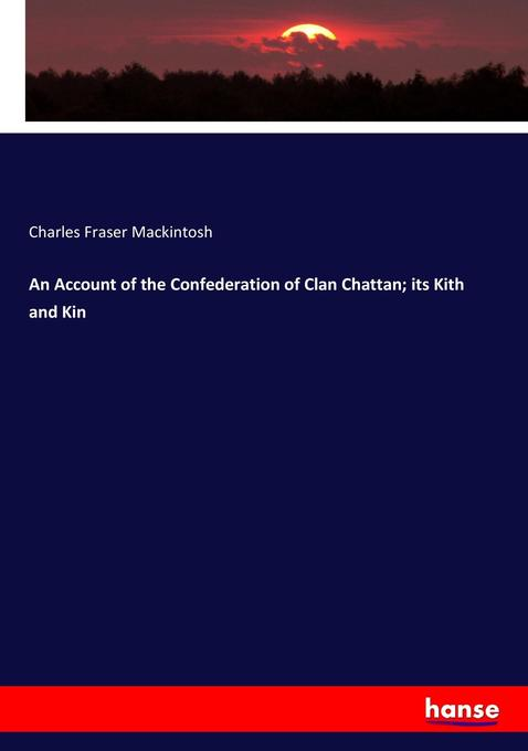 An Account of the Confederation of Clan Chattan...