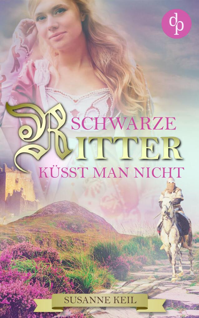 Schwarze Ritter küsst man nicht (Historischer Roman, Liebe, Humor) als eBook
