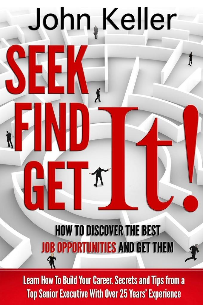 Seek It, Find It, Get It: How to Discover the B...