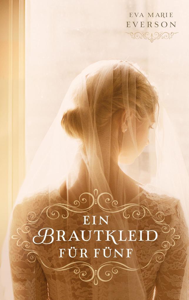 Ein Brautkleid für fünf als eBook Download von Eva Marie Everson