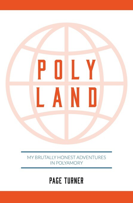 Poly Land: My Brutally Honest Adventures in Pol...