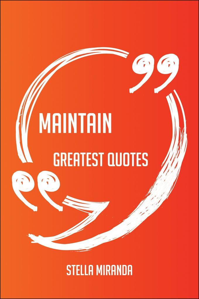 Maintain Greatest Quotes - Quick, Short, Medium...