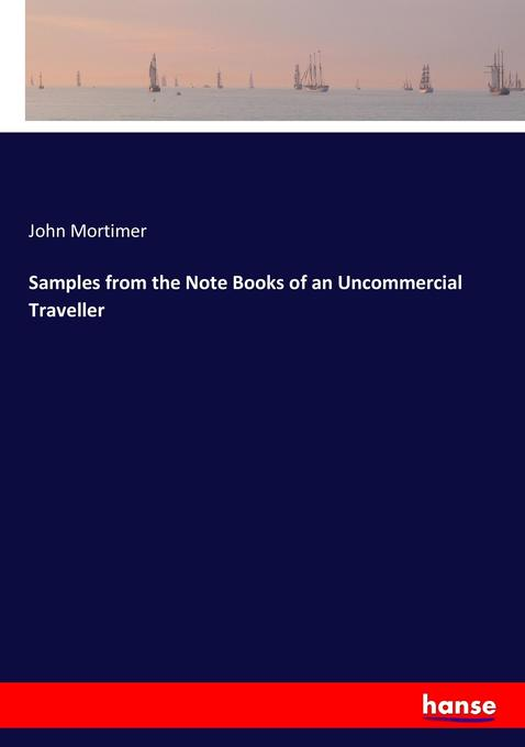 Samples from the Note Books of an Uncommercial ...