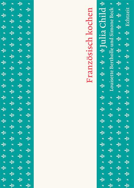 Französisch kochen als Buch von Julia Child, Lo...