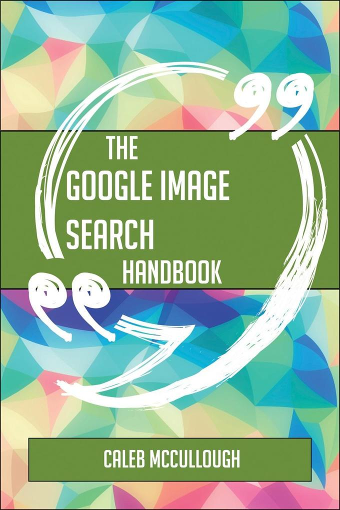 The Google image search Handbook - Everything Y...