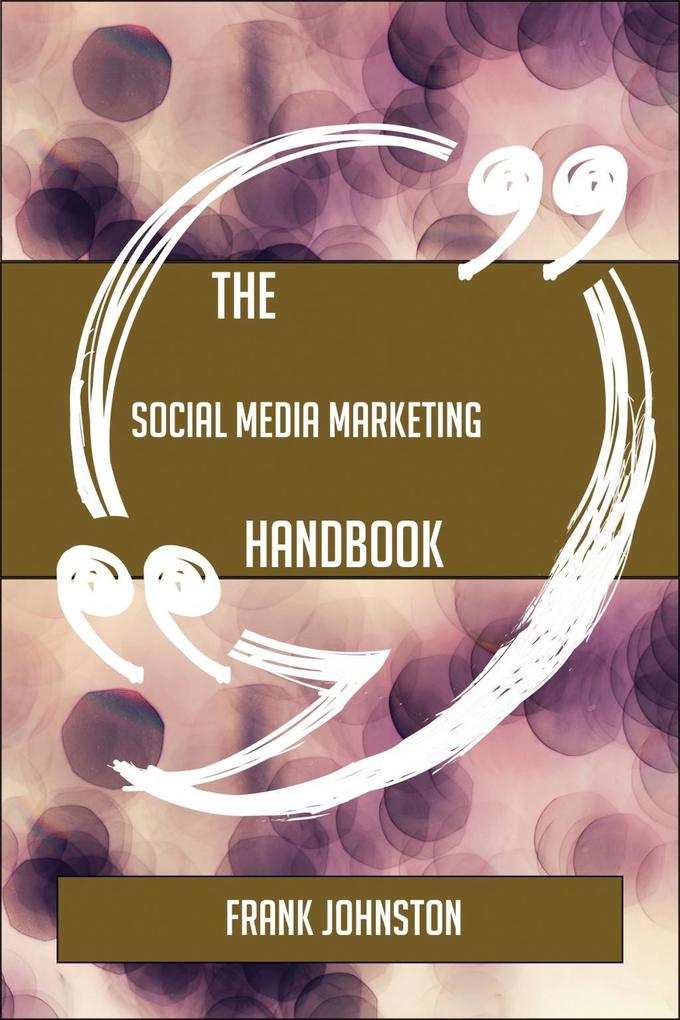 The Social Media Marketing Handbook - Everythin...