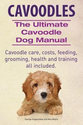 Cavoodles. Ultimate Cavoodle Dog Manual. Cavood...