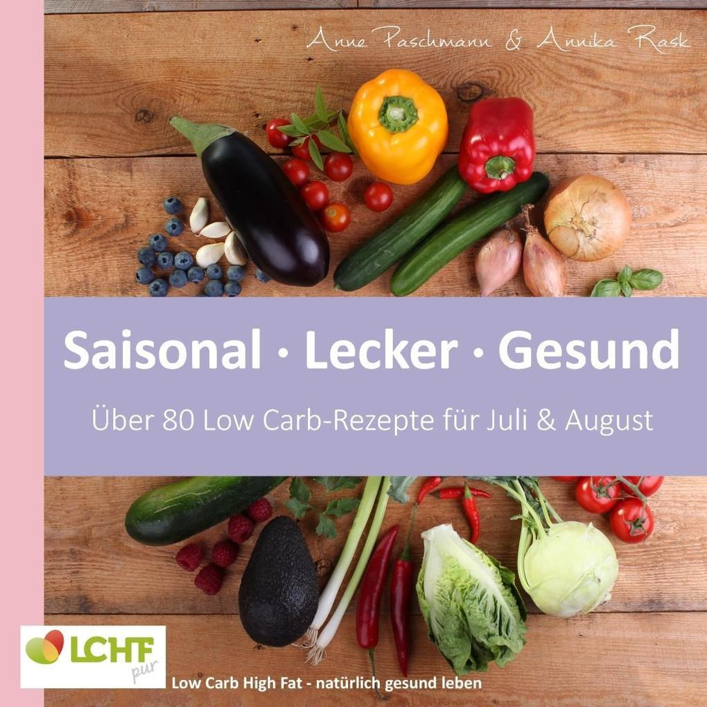LCHF pur: Saisonal. Lecker. Gesund - über 80 Low Carb-Rezepte für Juli & August als eBook